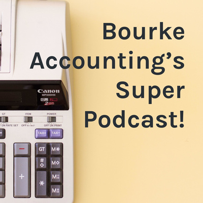 Bourke Accounting's Super Podcast!